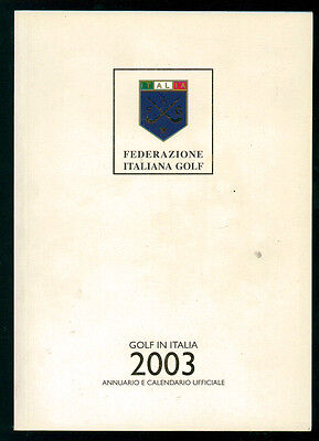 GOLF IN ITALIA 2003 ANNUARIO E CALENDARIO UFFICIALE FEDERAZIONE ITALIANA GOLF