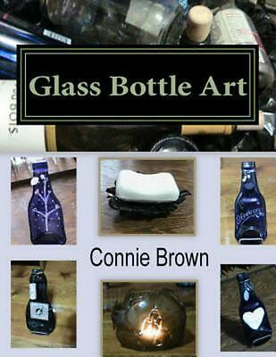 Glass Bottle Art: Fused Glass Projects by Connie M. Brown (English) Paperback - Glass Bottle Projects
