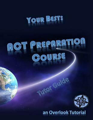 Your Best: ACT Preparation Course Tutor Guide: An Overlook Tutorial by Overlook