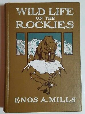 WILD LIFE ON THE ROCKIES 1909 Enos A Mills Rocky Mountains Nature Plants Animals
