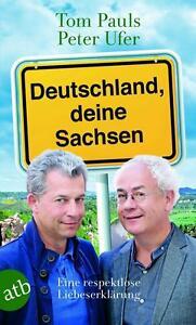 Deutschland, deine Sachsen von Tom Pauls und Peter Ufer (2015, Taschenbuch) - Deutschland - Deutschland, deine Sachsen von Tom Pauls und Peter Ufer (2015, Taschenbuch) - Deutschland