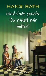 Und Gott sprach: Du musst mir helfen! von Hans Rath (2015, Taschenbuch)  NEU!