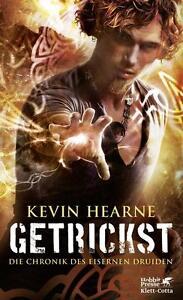 Getrickst / Die Chronik des Eisernen Druiden Bd.4 von Kevin Hearne (2016, Tasche