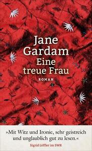 Eine treue Frau von Jane Gardam (Gebundene Ausgabe) Spiegel Bestseller - Neu