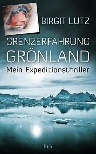 Lutz, Birgit - Grenzerfahrung Grönland: Mein Expeditionsthriller /3