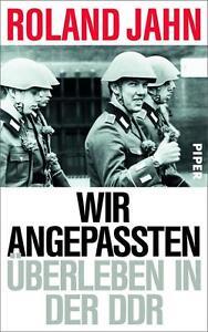 Jahn, Roland - Wir Angepassten: Überleben in der DDR
