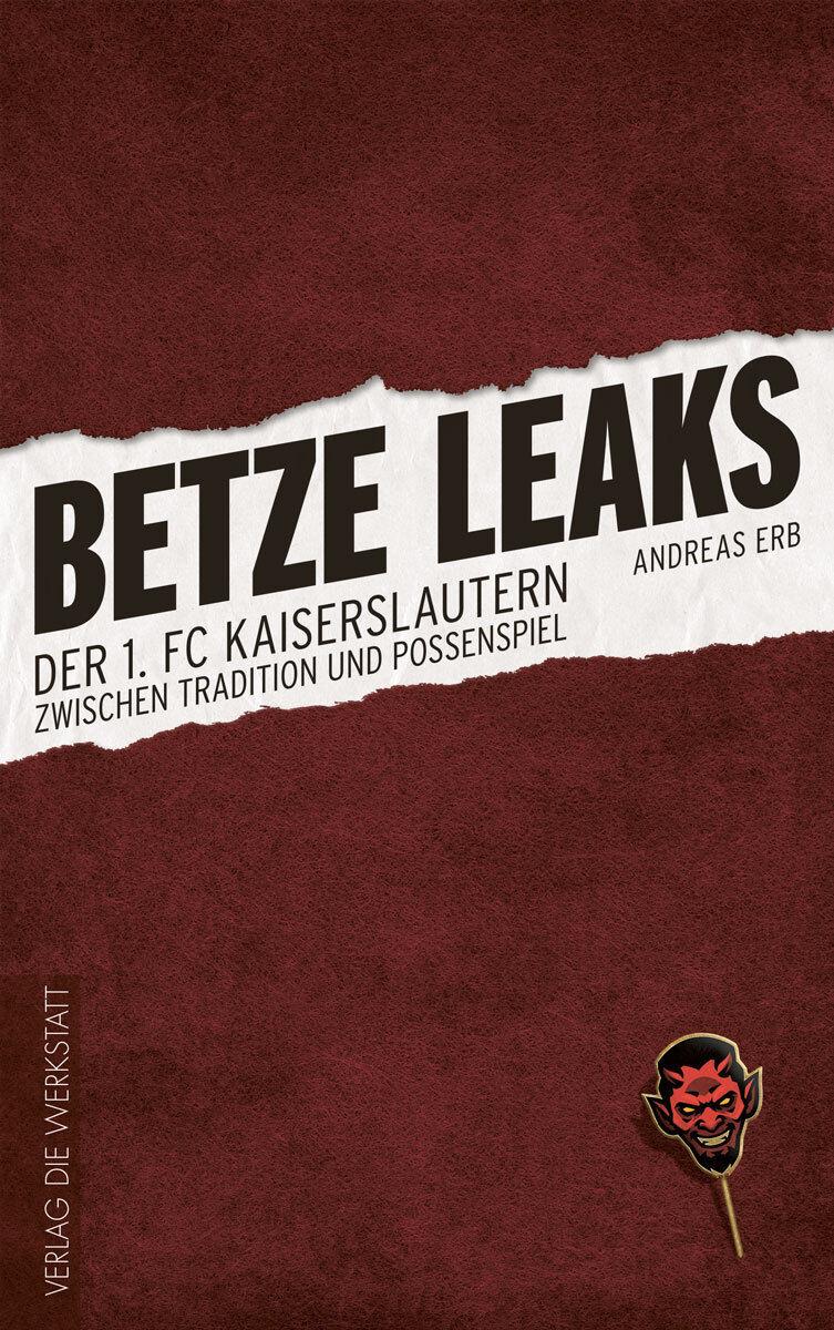 Betze Leaks 1. FC Kaiserslautern zwischen Tradition & Possenspiel 2018 Buch NEU