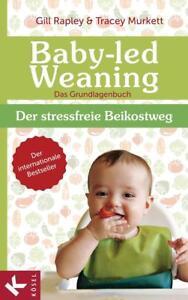 Baby-led Weaning - Das Grundlagenbuch von Tracey Murkett und Gill Rapley (2013,