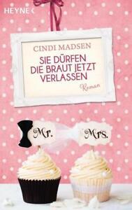 Sie dürfen die Braut jetzt verlassen von Cindi Madsen (2015, Taschenbuch)