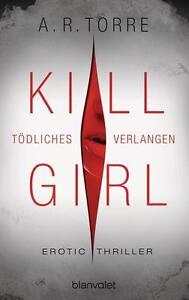 Kill Girl - Tödliches Verlangen von A. R. Torre (Klappenbroschur), UNGELESEN