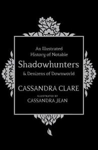 An Illustrated History of Notable Shadowhunters and Denizens of Downworld von...