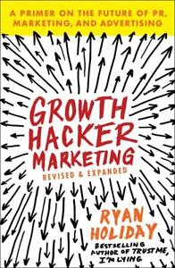 Growth Hacker Marketing: A Primer on the Future of PR, Marketing, and...