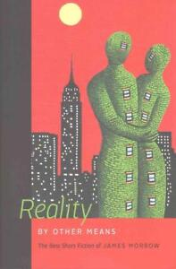 James Morrow-Reality By Other Means  BOOK NEU