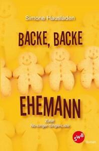Backe, backe Ehemann von Simone Hausladen (2018, Taschenbuch) Single Roman