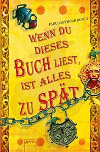 Wenn-du-dieses-Buch-liest-ist-alles-zu-spaet-von-Pseudonymous-Bosch-2014