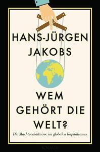 R*17.11.2016 Wem gehört die Welt? von Hans-Jürgen Jakobs (2016, Gebundene)