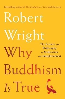 Why Buddhism Is True  The Science And Philosophy By Robert Wright  Hardcvr Book