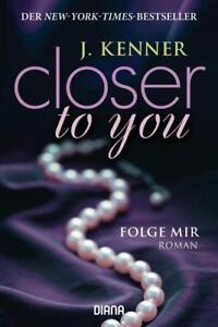 Closer to you (1): Folge mir von J. Kenner (2015, Klappenbroschur)