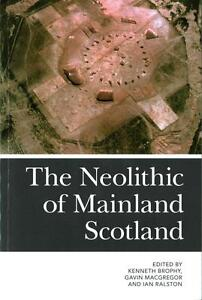Brophy  Kenneth Et Al-The Neolithic Of Mainland Scotland  BOOK NEU