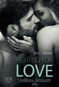 Gina L. Maxwell - Unstillbare Sehnsucht - Fighting for Love Band 3 - Buch - Neu