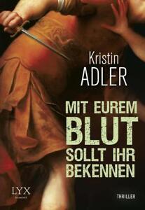 Mit eurem Blut sollt ihr bekennen von Kristin Adler (2015, Taschenbuch)
