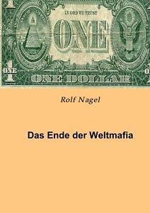 Das Ende der Weltmafia von Rolf Gesprochen v. Nagel (2014, Taschenbuch)