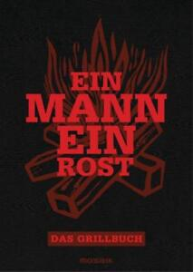 Ein Mann Ein Rost - Das Grillbuch für Männer - TOP