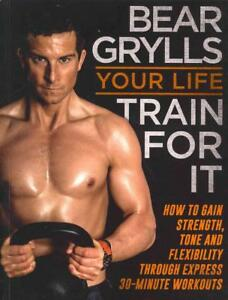 GRYLLS,BEAR-YOUR LIFE - TRAIN FOR IT  BOOK NEU