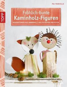 Fröhlich-bunte Kaminholz-Figuren von Pia Pedevilla (2015, Taschenbuch)