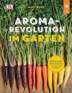 Aroma-Revolution im Garten von James Wong (2016, Gebundene Ausgabe)
