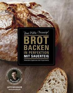 Brot backen in Perfektion mit Sauerteig von Lutz Geissler (2017, Gebundene...