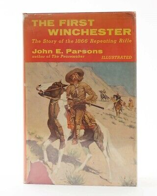 The First Winchester: Story Of The 1866 Repeating Rifle, Parsons, First -