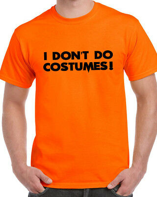 I Don't Do Costumes Halloween T-Shirt Fancy Dress Novelty Spooky Scary Funny Tee (Scary Funny Halloween Costumes)