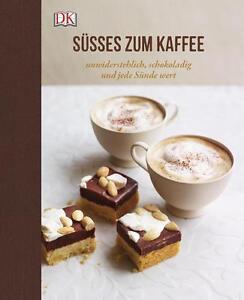 Süßes zum Kaffee - Unwiderstehlich, schokoladig und jede Sünde wert (gebunden)