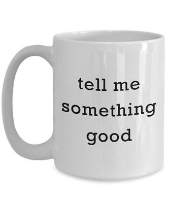 Tell Me Something Good Coffee Mug - Funny Tea Hot Cocoa Coffee Cup - Novelty...