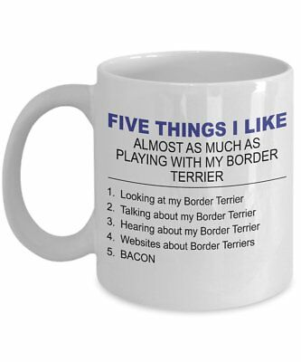 Border Terriers Mug - Five Thing I Like About My Border Terriers- 11 Oz...