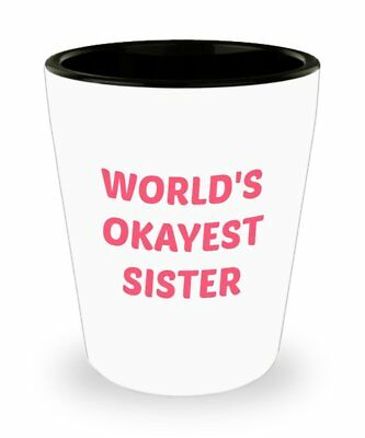 Worlds Okaest Sister Shot Glasses – Gift for Sister - Novelty - Birthday Shot Glasses