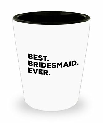 Bridesmaid Shot Glass - Best Bridesmaid Ever - Bridesmaid