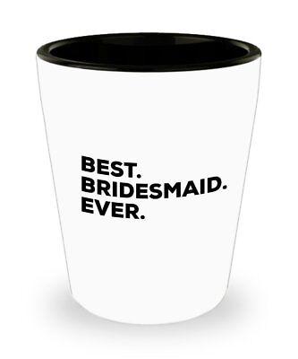 Bridesmaid Shot Glass - Best Bridesmaid Ever - Bridesmaid