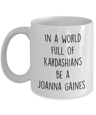 In A World Full Of Kardashians Be A Joanna Gaines Mug - Funny Tea Hot