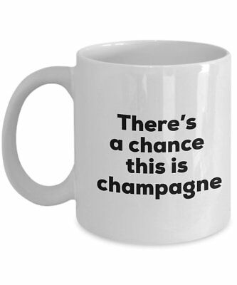 Champagne Coffee Mug - There's a chance this is Champagne Mug -Champagne...