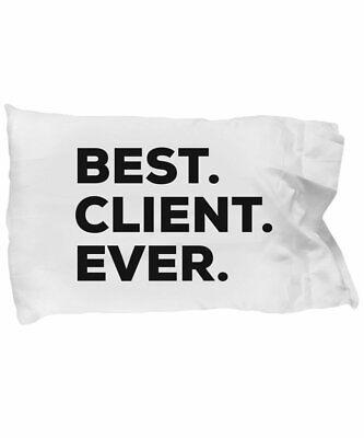 Client Pillow Case - Best Client Ever - Client Gifts - Appreciation Ideas (Best Client Gift Ideas)