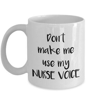 Don't Make Me Use My Nurse Voice Mug - Funny Tea Hot Cocoa Coffee Cup -...
