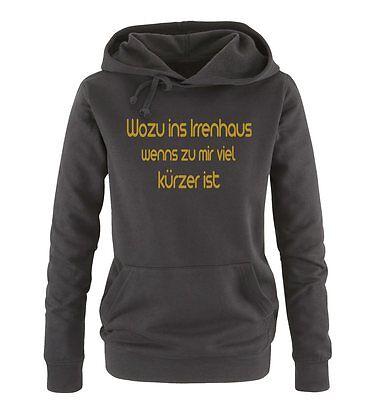 Wozu ins Irrenhaus – Damen Frauen Hoodie Gr. S – XL Versch. Farben