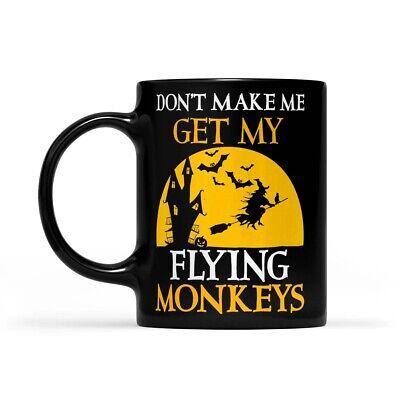 Don't Make Me Get My Flying Monkeys Halloween - Black Mug