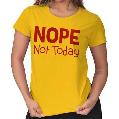 Nope Not Today Funny Shirt Cool Adult Gift Idea Holiday Party Ladies Tee Shirt