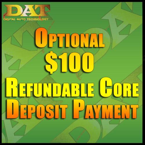 Optional $100 Refundable Core Deposit Payment