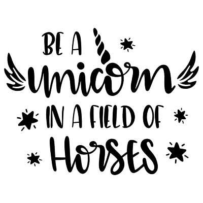 Be A Unicorn in A Field of Horses Vinyl Wall Graphic Decal (Be A Unicorn In A Field Of Horses)