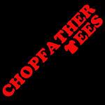 Chopfather Tees