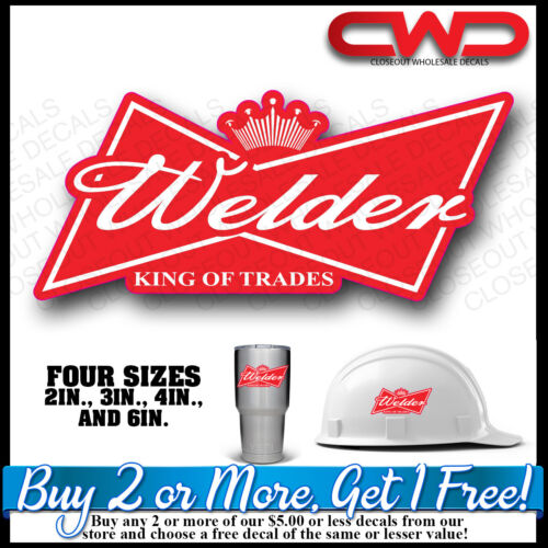 King of Welders Hard hat Decal Sticker King of Trades Cup Cooler Phone 10332